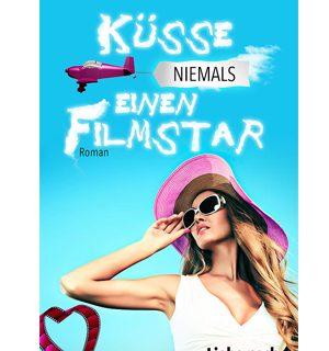 Küsse niemals einen Filmstart (Liebe nach Drehschluss) - Michaela Grünig