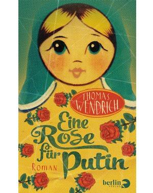 Eine Rose für Putin - Thomas Wendrich