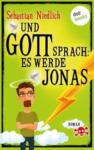Und Gott sprach: Es werde Jonas - Sebastian Niedlich