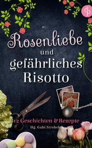 Rosenliebe und gefährliches Risotto - Gabi Strobel